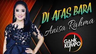 Diatas Bara by Anisa Rahma GANK KUMPO live PRAMBON 2019