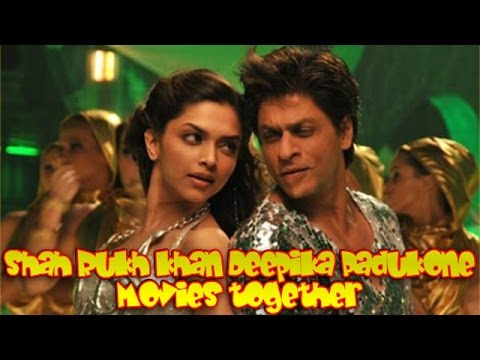 Shah Rukh Khan Deepika Padukone Movies Together Bollywood Films List Youtube