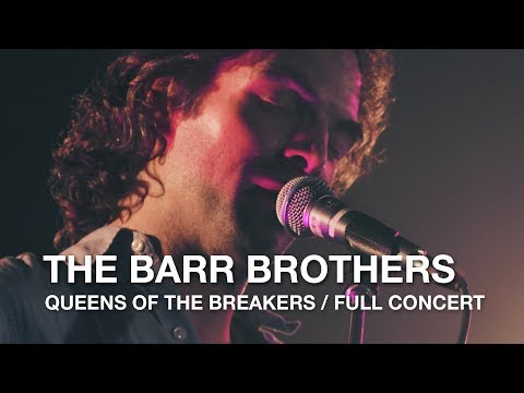 The Barr Brothers | Queens Of The Breakers | Full Concert