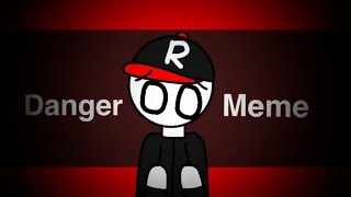 {Danger meme} By Sunny 12 ROBLOX (Guest 666??)