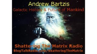 Archons, ETS, Creation, Galactic History and The Future of Humanity Andrew Bartzis