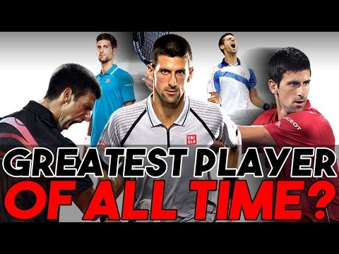 Is Novak Djokovic the Greatest Player of all time