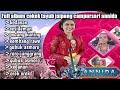 Full album Campursari jangkep garap tayubcokekjaipongANNIDA