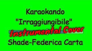 Karaoke Italiano - Irraggiungibile - Federica Carta - Shade ( Testo )