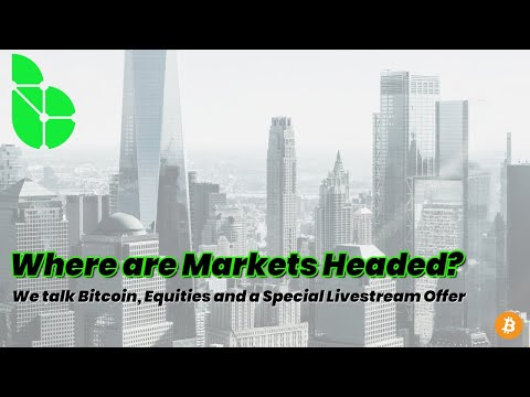 Where are Bitcoin and Traditional Markets Headed? Also, a Special Livestream Offer!