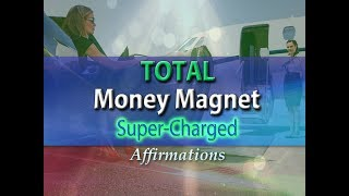 Total Money Magnet - I AM a Total Money Magnet - Super-Charged…