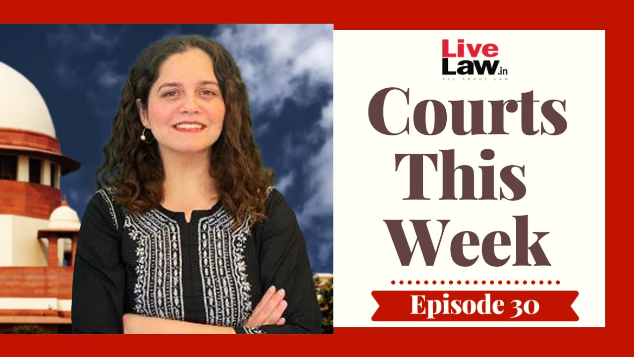 Download Courts This Week- A Weekly Round Of Important Legal Developments In The Country [Episode-30]