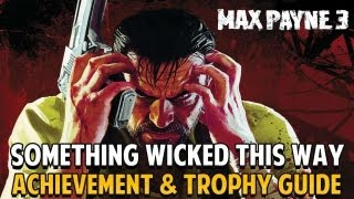 max payne 3 something wicked this way comes achievement trophy guide