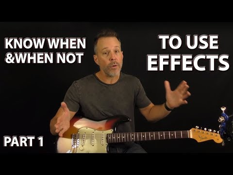 Know When & When Not to Use Guitar Effects - Part 1