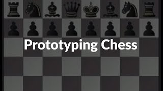 Prototyping Chess
