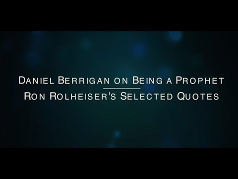 Daniel Berrigan on Being a Prophet - Ron Rolheiser's Selected Quotes