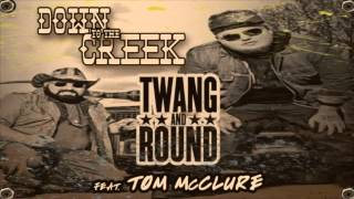 Twang and Round - Down To The Creek ft. Tom McClure (Audio)