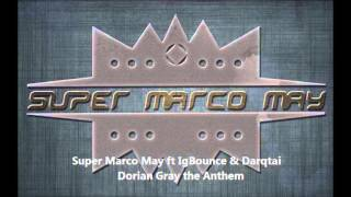 Super Marco May ft IgBounce & Darqtai - Dorian Gray the Anthem