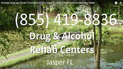 Christian Drug and Alcohol Treatment Centers Jasper FL (855) 419-8836 Alcohol Recovery Rehab