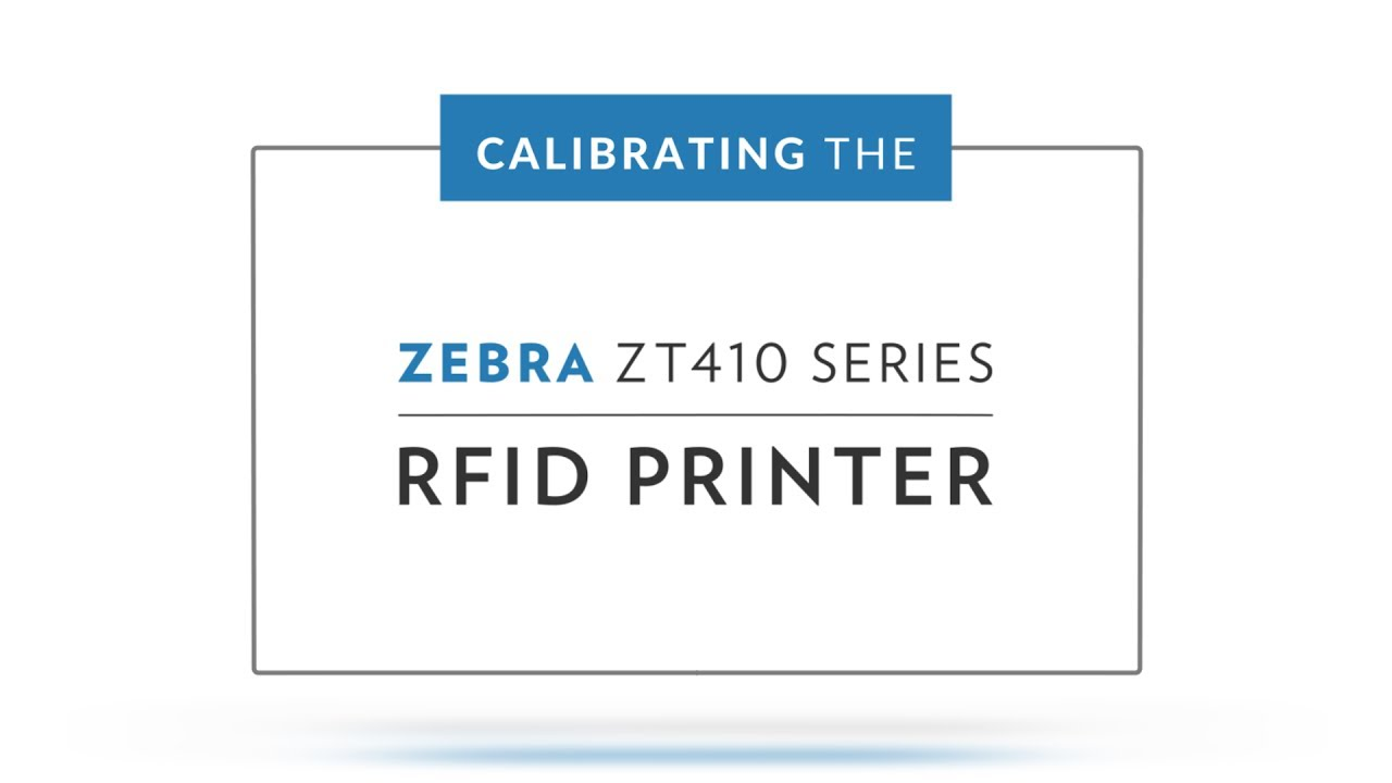 Calibrating the Zebra ZT410 RFID Printer