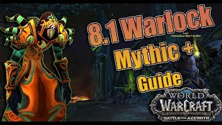 BFA - 8.1 Warlock Mythic + Guide and Final Thoughts! Affliction, Demonology and Destruction!