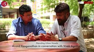 Decoding Urban Naxals - Anand Ranganathan in conversation with Vivek Agnihotri