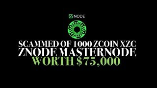 Scammed Of 1000 ($75,000) Zcoin XZC When Setting UP Znode Masternode | Be Careful!