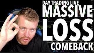 DAY TRADING MASSIVE LOSS! Come Back!