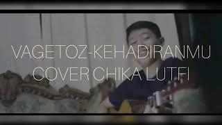 Vagetoz-kehadiranmu  Lirik  Cover Chika Lutfi
