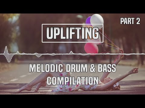 [Uplifting] Melodic Drum & Bass Compilation (Part 2)
