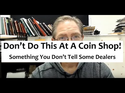 Don't Do This With A Coin Dealer If You Want To Sell Your Coins