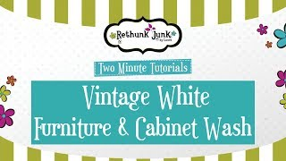 Vintage White Furniture Wash - Two Minute Tutorial with Rethunk Junk