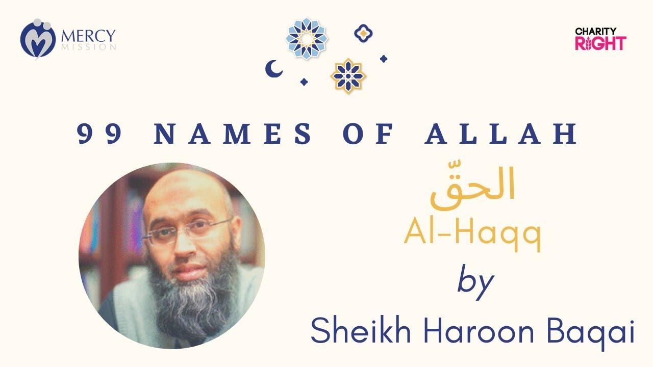 Al-Ḥaqq • The 99 Names of Allah : 030 [Sheikh Haroon Baqai]