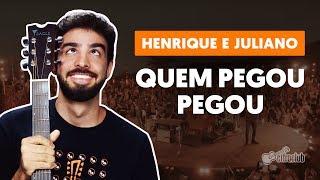 Baixar QUEM PEGOU, PEGOU - Henrique e Juliano (versão simplificada)   Como tocar no violão