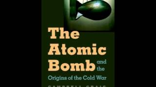 History Book Review: The Atomic Bomb and the Origins of the Cold War by Prof. Campbell Craig, Pro...