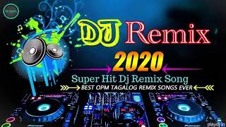 Dj REMIX 2020 - Super Hits DJ REMIX OPM Songs