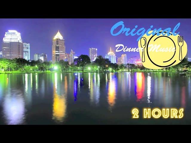 Dinner Music And Dinner Music Playlist Best 2 Hours Of Dinner Music Instrumental Youtube
