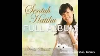 LAGU ROHANI TERBARU 2015 NONSTOP Maria Shandi Sentuh Hatiku FULL ALBUM LAGU ROHANI KRISTEN
