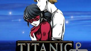 Леди баг и супер кот клип под песню  из фильма ( Титаник)