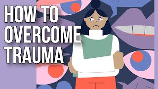 How to Overcome Trauma