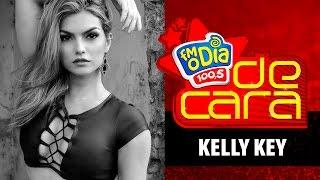 FM O Dia De Cara com Kelly Key