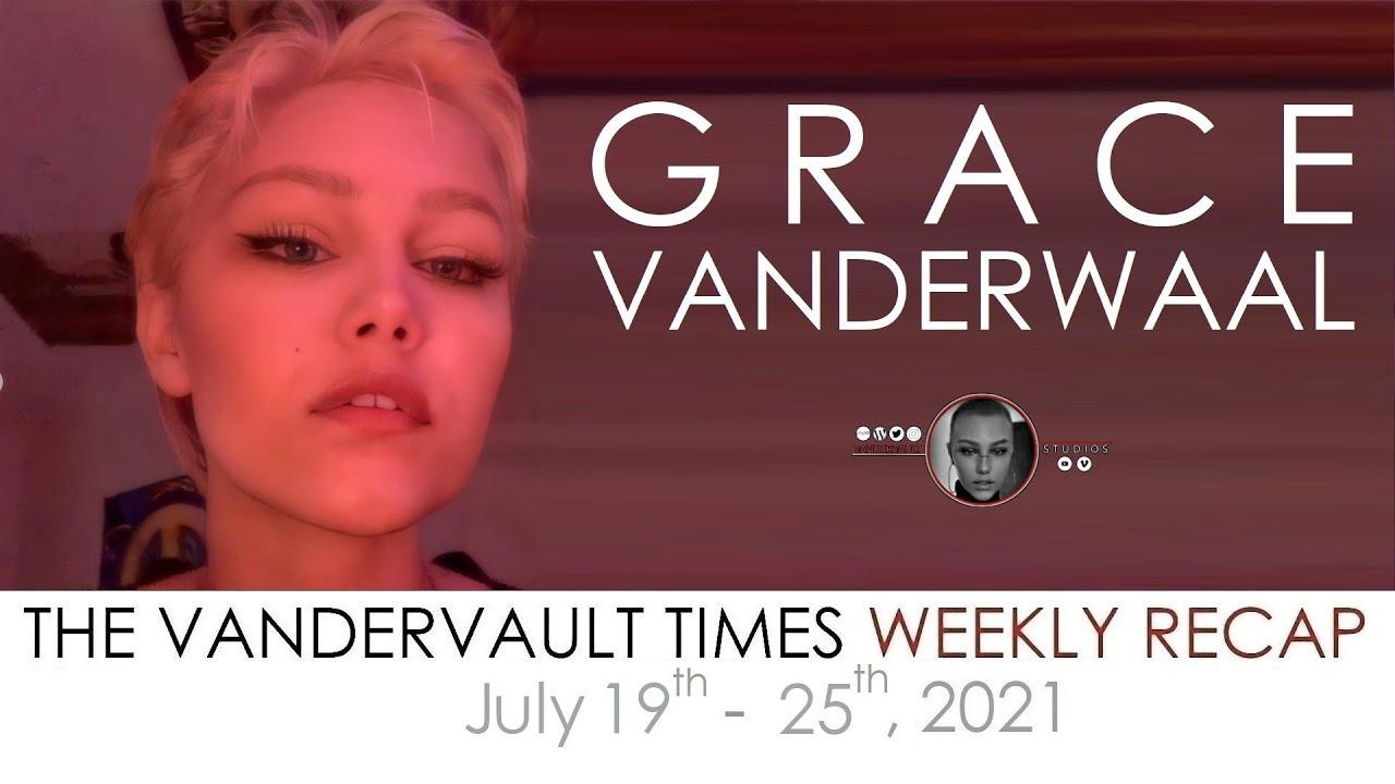 The VanderVault Times: Recap JuLY 19 - 25, 2021 in the Grace VanderWaal Universe (GraceVerse)