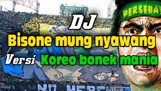 DJ BISONE MUNG NYAWANG VERSI KOREO BONEK MANIA | LIGA 1 Indonesia 2018 | Video Klip