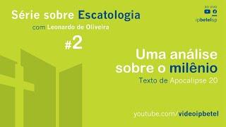 Escatologia: Uma análise sobre o milênio (Parte 2) | Leonardo Oliveira