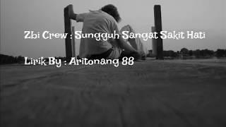Zbi Crew: Sungguh Sangat Sakit Hati (Lirik By : Aritonang 88)
