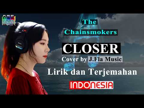 The Chainsmokers - closer (lirik dan Terjemahan) Cover by J.Fla Music