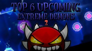 TOP 6 BEST UPCOMING EXTREME DEMONS 2 | Geometry Dash