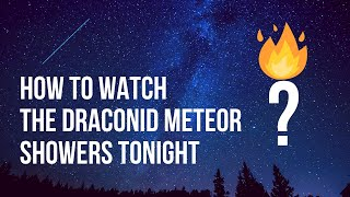 How to watch the Draconid meteor showers tonight | Meteor showers October 2018