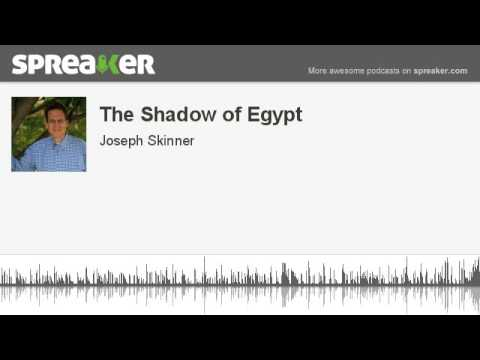 The Shadow of Egypt (part 1 of 4, made with Spreak