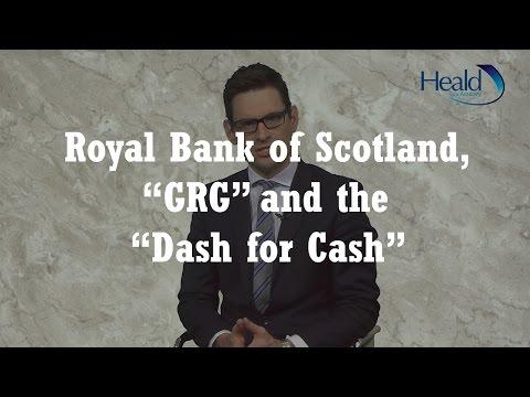 "Royal Bank of Scotland, ""GRG"" and the ""Dash for Cash"""