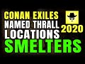 CONAN EXILES NAMED THRALL LOCATIONS | SMELTERS