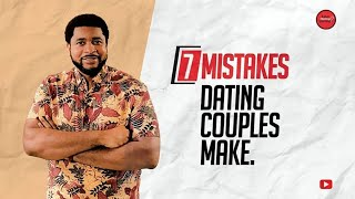 7 Mistakes Dating Couples Make | Part 2