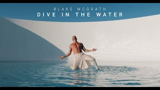 "Blake McGrath - ""Dive In The Water"" 
