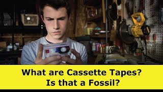 What are Cassette Tapes?  Is that a Fossil?