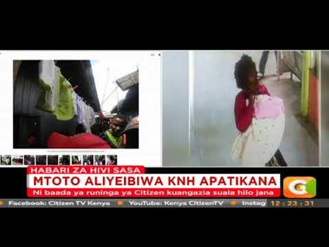 Citizen Extra: Mtoto aliyeibiwa KNH apatikana